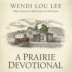 A Prairie Devotional by Wendi Lou Lee audiobook