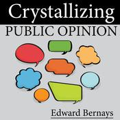Crystallizing Public Opinion by  Edward Bernays audiobook