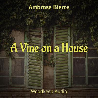 A Vine on a House by Ambrose Bierce audiobook