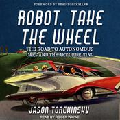 Robot, Take the Wheel by  Jason Torchinsky audiobook