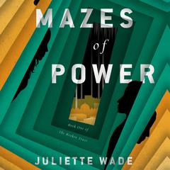Mazes of Power by Juliette Wade audiobook