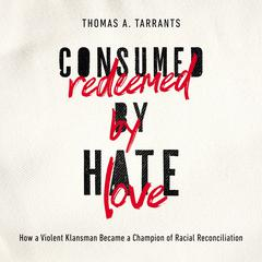 Consumed by Hate, Redeemed by Love by Thomas A. Tarrants audiobook