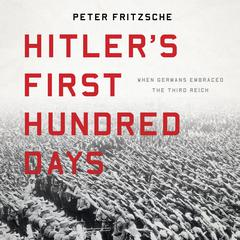 Hitler's First Hundred Days by Peter Fritzsche audiobook