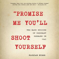 """Promise Me You'll Shoot Yourself"" by Florian Huber audiobook"