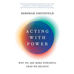 Acting with Power by Deborah Gruenfeld audiobook