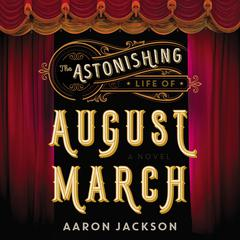 The Astonishing Life of August March by Aaron Jackson audiobook
