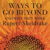 Ways to Go Beyond and Why They Work by  Rupert Sheldrake audiobook