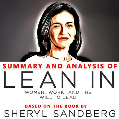 Summary and Analysis of Lean In: Women, Work, and the Will to Lead: Based on the Book by Sheryl Sandberg audiobook