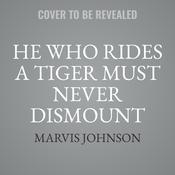 He Who Rides A Tiger Must Never Dismount by  Marvis Johnson audiobook