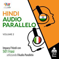 Audio Parallelo Hindi - Impara l'hindi con 501 Frasi utilizzando l'Audio Parallelo - Volume 2 by Lingo Jump audiobook