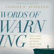 Words of Warning: For Those Wavering Between Belief and Unbelief by  Charles H. Spurgeon audiobook