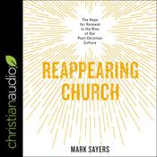 Reappearing Church by  Mark Sayers audiobook