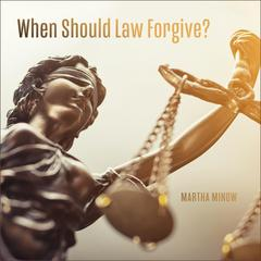 When Should Law Forgive? by Martha Minow audiobook