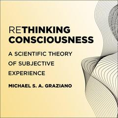 Rethinking Consciousness by Michael S. A. Graziano audiobook
