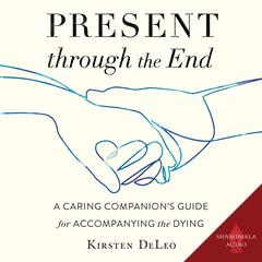 Present through the End by Kirsten DeLeo audiobook