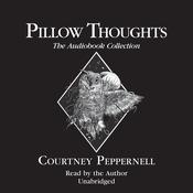 Pillow Thoughts: The Audiobook Collection by  Courtney Peppernell audiobook