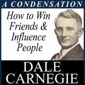 How to Win Friends & Influence - A Condensation from the Book by  Dale Carnegie audiobook