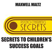 Secrets to Children's Success Goals by  Maxwell Maltz audiobook