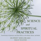 Science and Spiritual Practices by  Rupert Sheldrake audiobook