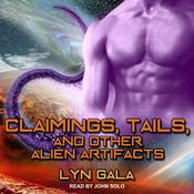 Claimings, Tails, and Other Alien Artifacts by  Lyn Gala audiobook