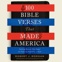 100 Bible Verses That Made America by Robert Morgan audiobook