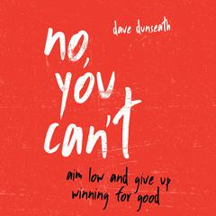No, You Can't by Dave Dunseath audiobook