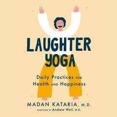 Laughter Yoga by Madan Kataria, M.D. audiobook