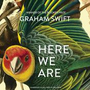Here We Are by  Graham Swift audiobook