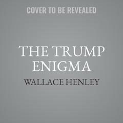 The Trump Enigma by Wallace Henley audiobook