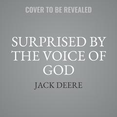 Surprised by the Voice of God by Jack Deere audiobook