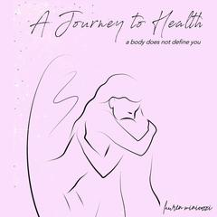 A Journey to Health - A body does not define you by Lauren Minicozzi   audiobook