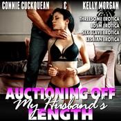 Auctioning Off My Husband's Length : Cuckqueans 9 (Threesome Erotica BDSM Erotica Sex Slave Erotica Lesbian Erotica) by  Connie Cuckquean audiobook