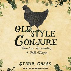 Old Style Conjure by Starr Casas audiobook