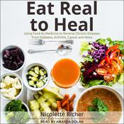 Eat Real to Heal by  Nicolette Richer audiobook