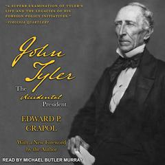John Tyler, the Accidental President by Edward P. Crapol audiobook