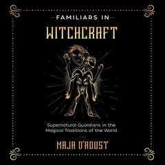 Familiars in Witchcraft by Maja D'Aoust audiobook