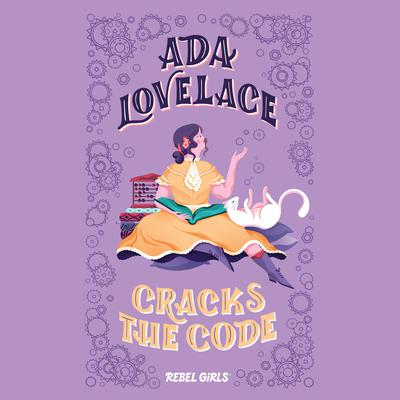 Ada Lovelace Cracks the Code by Rebel Girls audiobook