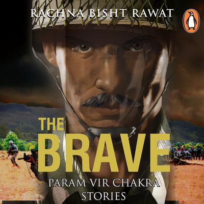 The Brave: Param Vir Chakra Stories by Rachna Bisht audiobook