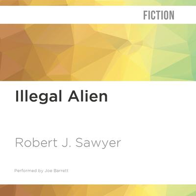 Illegal Alien by Robert J. Sawyer audiobook