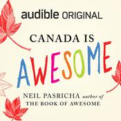 Canada Is Awesome by  Neil Pasricha audiobook