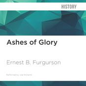 Ashes of Glory by  Ernest B. Furgurson audiobook