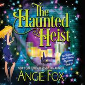 The Haunted Heist by  Angie Fox audiobook