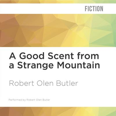 A Good Scent from a Strange Mountain by Robert Olen Butler audiobook