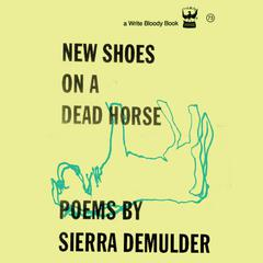 New Shoes on a Dead Horse by Sierra DeMulder audiobook