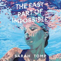 The Easy Part of Impossible by Sarah Tomp audiobook