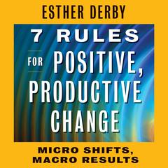 7 Rules for Positive, Productive Change by Esther Derby audiobook