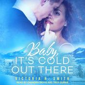 Baby, It's Cold Out There by  Victoria H. Smith audiobook