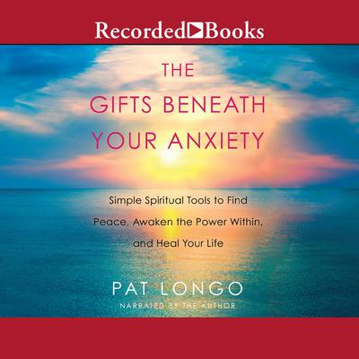 The Gifts Beneath Your Anxiety by Pat Longo audiobook