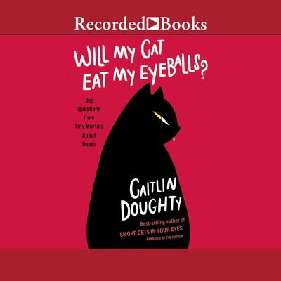 Will My Cat Eat My Eyeballs? by Caitlin Doughty audiobook