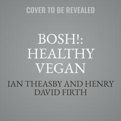 BOSH!: The Healthy Vegan Diet by Ian Theasby audiobook